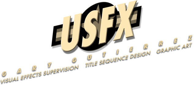 USFX - Gary Gutierrez: Visual Effects Supervision, Title Sequence Design, Graphic Art
